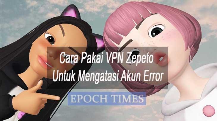 Cara Pakai VPN Zepeto Untuk Mengatasi Akun Error