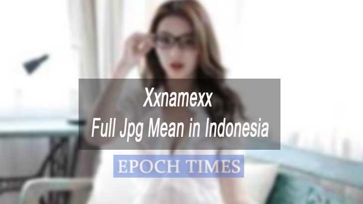 Xxnamexx Full Jpg Mean in Indonesia