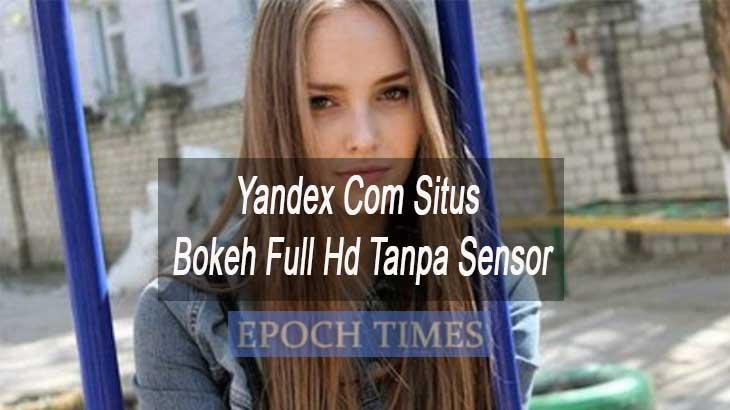 Yandex Com Situs Bokeh Full Hd Tanpa Sensor